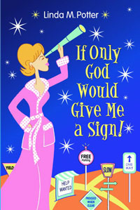 If Only God Would Give Me a Sign!, author: Linda M. Potter